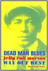 Dead Man Blues - Jelly Roll Morton Way Out West by Phil Pastras