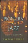 Pioneers of Jazz - The Story of the Creole Band by Lawrence Gushee
