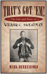 That's Got 'Em! : The Life and Music of Wilbur C. Sweatman by Mark Berresford